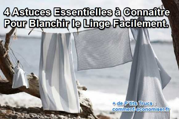 4 astuces essentielles conna tre pour blanchir le linge facilement. Black Bedroom Furniture Sets. Home Design Ideas
