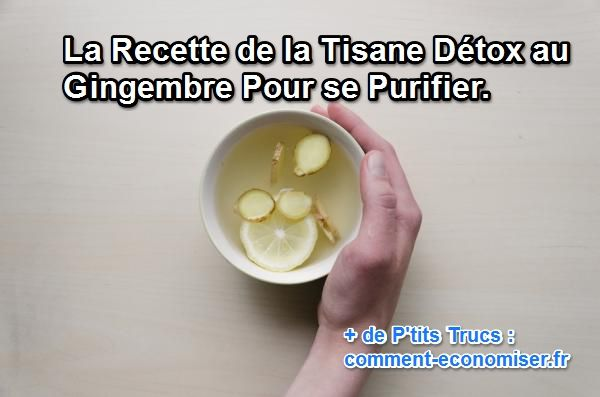 la recette de la tisane d tox au gingembre pour se purifier. Black Bedroom Furniture Sets. Home Design Ideas