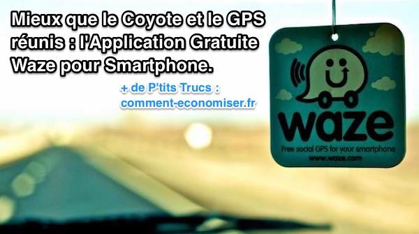 mieux que le coyote et le gps r unis l 39 application gratuite waze pour smartphone. Black Bedroom Furniture Sets. Home Design Ideas